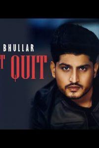 I Don't Quit Full Punjabi Song Lyrics –Gurnam Bhullar