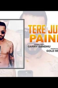 Tere Juttiyan Painiyan Full Punjabi Song Lyrics –Garry Sandhu