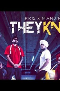 They Know Full Punjabi Song Lyrics –KKG, Manj Musik, Sikander Kahlon, Kaka Sady, Rob C