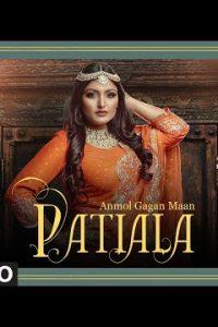 Patiala Full Punjabi Song Lyrics –Anmol Gagan Maan