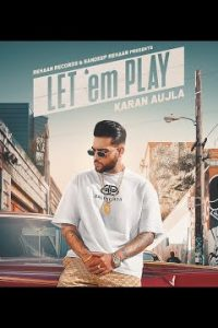 Let 'em Play Full Punjabi Song Lyrics –Karan Aujla