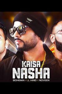 Kaisa Nasha Full Punjabi Song Lyrics –BOHEMIA, J.Hind, Noveen Morris