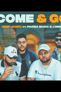 Come & Go punjabi Lyrics – Deep Jandu