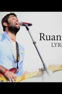 Ruan Ruan Full latest hindi song Lyrics  –Arijit Singh