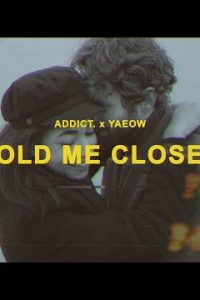 Hold Me Closer english Lyrics –Addict