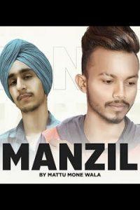Manzil punjabi song  Lyrics –Mattu Mone Wala