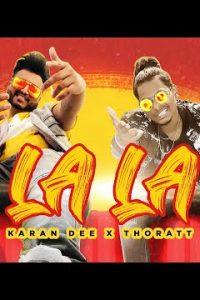 LA LA hindi song Lyrics –Karan Dee, Thoratt
