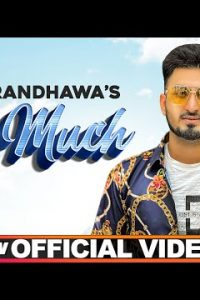 Too Much punjabi song Lyrics–Sukh Randhawa Ft Ranjit Oye
