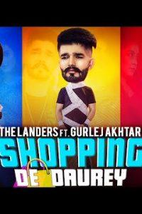 Shopping De Daurey punjabi song Lyrics–The Landers Ft. Gurlej Akhtar