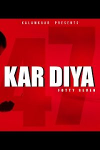 KAR DIYA hindi song Lyrics –FOTTY SEVEN