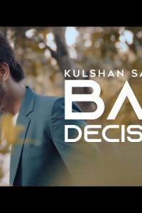 Bad Decision punjabi song Lyrics–Kulshan Sandhu