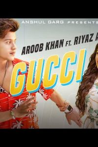 GUCCI  punjabi song Lyrics–Aroob Khan ft. Riyaz Aly