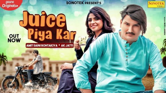 Juice Piya Kar Haryanvi song Lyrics–AK Jatti | Amit Saini Rohtakiya