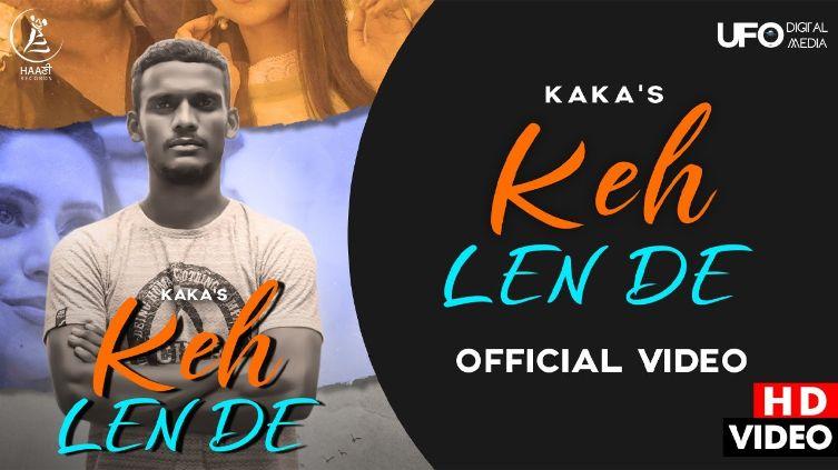 Keh Len De punjabi song Lyrics–Kaka