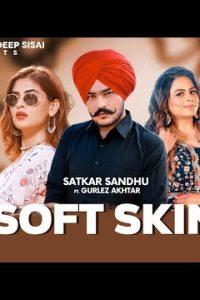 Soft Skin song Lyrics–Satkar Sandhu