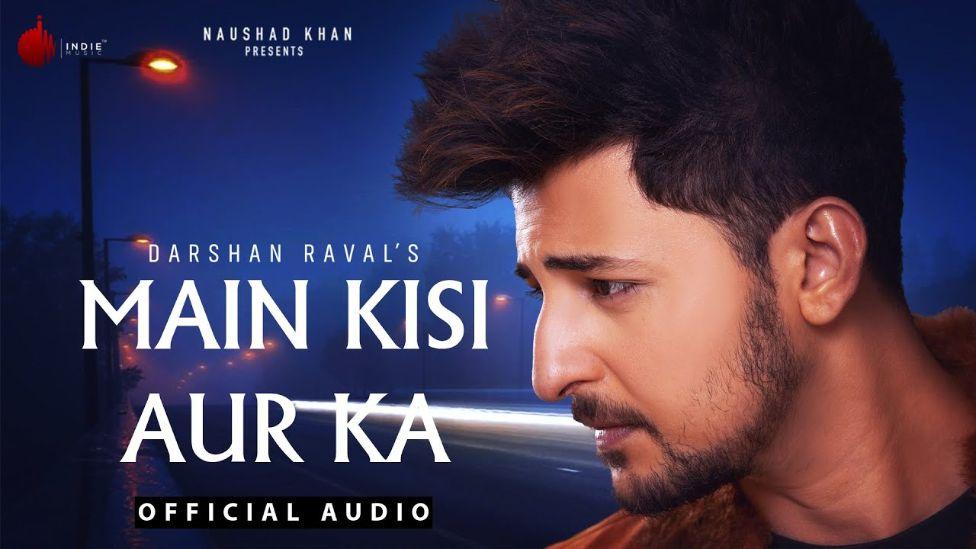 Main Kisi Aur Ka hindi song Lyrics –Darshan Raval