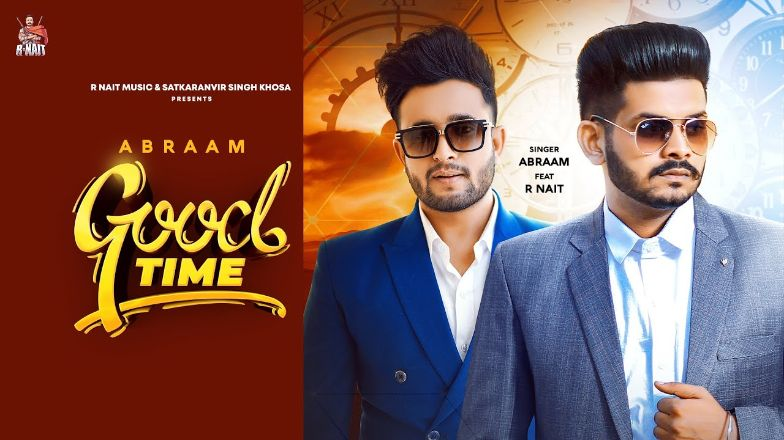 GOOD TIME song Lyrics–R Nait | Abraam |