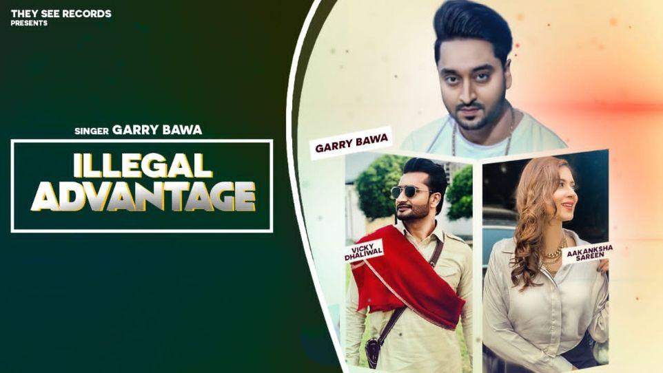 Illegal Advantage punjabi song Lyrics–Garry Bawa