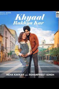 Khyaal Rakhya Kar song Lyrics–Neha Kakkar | RohanPreet Singh