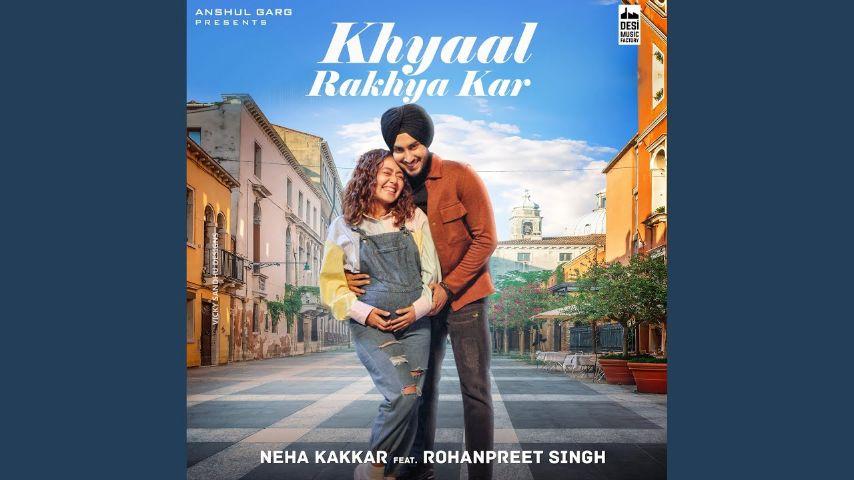 Khyaal Rakhya Kar punjabi song Lyrics–Neha Kakkar