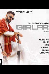 Girlfriend  song Lyrics–Dj Flow Ft. Amrit Maan