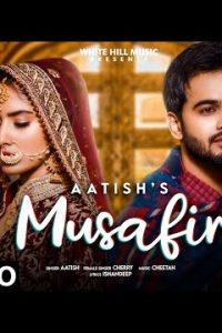 Musafir song Lyrics–Aatish
